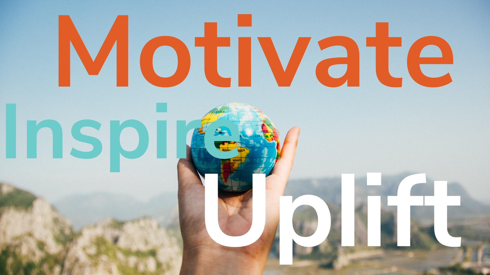 Motivate Inspire Uplift